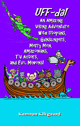 Uff-da!  An Amazing Viking Adventure with Utopians, Gunslingers, Merry Men, Amazonians, TV Actors, and Evil Minions!